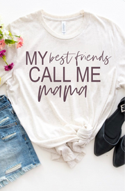 My Best Friends Call Me Mama Graphic Tee