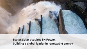 Scatec Solar acquires SN Power, building a global leader in renewable energy