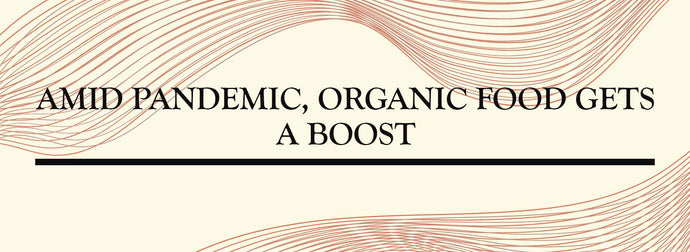 AMID PANDEMIC, ORGANIC FOOD GETS A BOOST