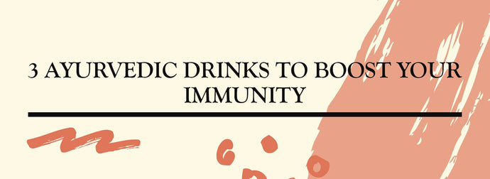 3 AYURVEDIC DRINKS TO BOOST YOUR IMMUNITY