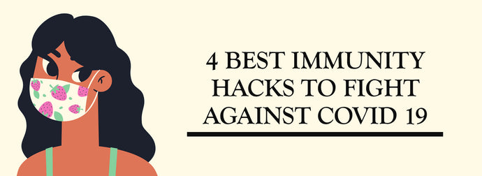 4 BEST IMMUNITY HACKS TO FIGHT AGAINST COVID 19