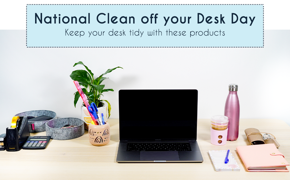 National Clean Off Your Desk Day – Our Office Essentials