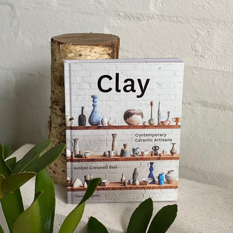 Clay: Contemporary Ceramic Artists by Amber Creswell Bell