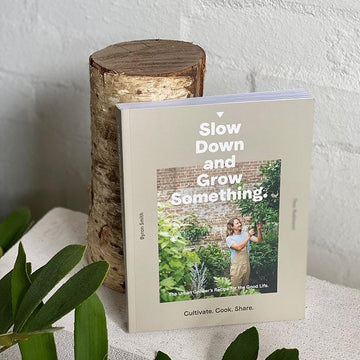 Slow Down and Grow Something by Byron Smith with Tess Robinson