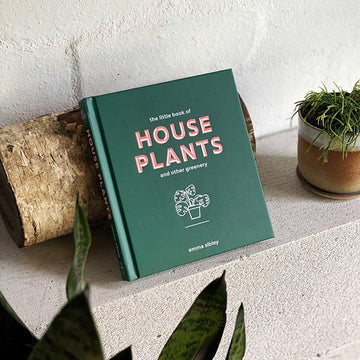 The Little Book of House Plants and Other Greenery by Emma Sibley - THE PLANT SOCIETY ONLINE OUTPOST