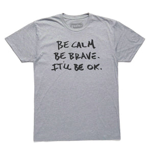 'Be Calm, Be Brave' T-Shirt