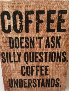 Coffee Doesn't Ask Silly Questions Coffee Understands Fridge Magnet