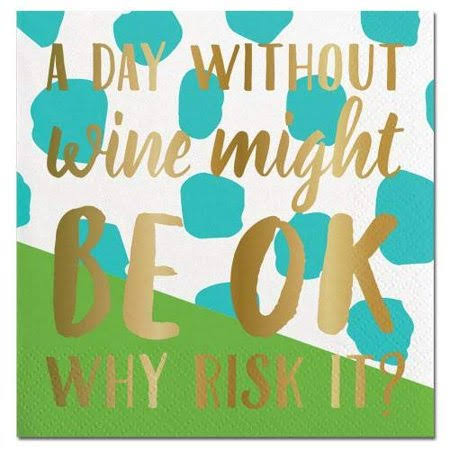 A Day Without Wine Might Be Ok Why Risk It? Beverage Cocktail Napkins