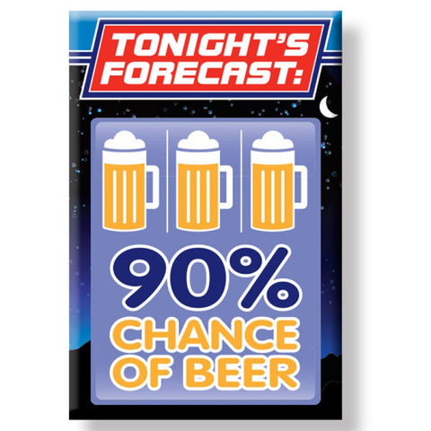 Tonites Forecast 90% Chance of Beer Fridge Magnet