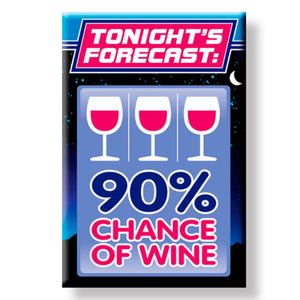 Tonites Forecast 90 Percent Chance of Wine Fridge Magnet