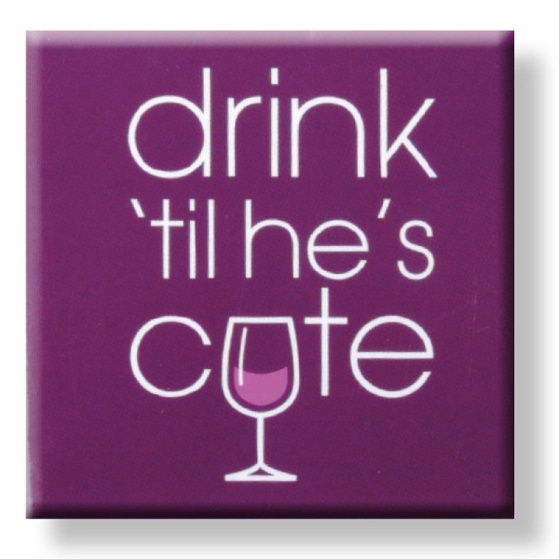 Drink Til He's Cute Fridge Magnet