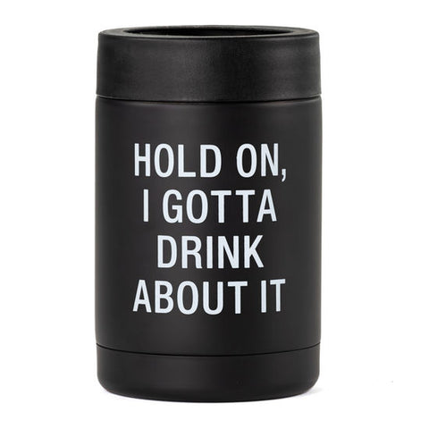 Hold On, I gotta Drink About It Insulated Can Bottle Cooler
