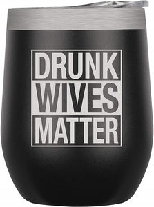 Insulated Wine Tumbler Drunk Wives Matter