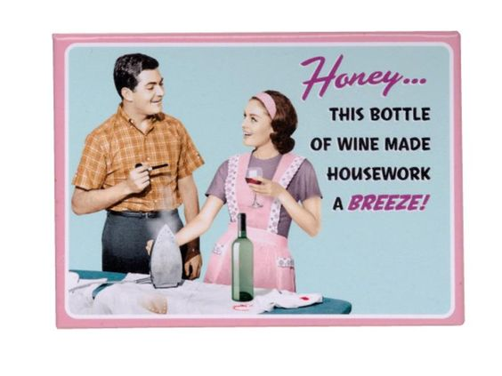 Honey This Bottle of Wine Made Housework a Breeze Magnet