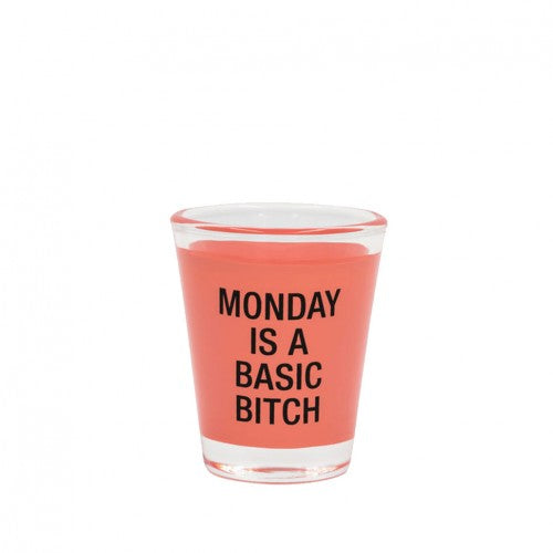 Monday is A Basic Bitch Shot Glass