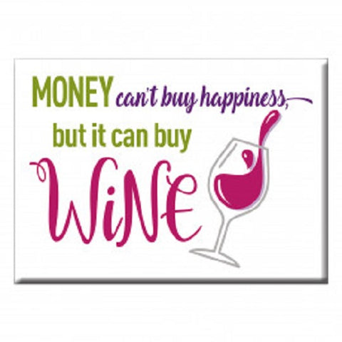 Money Can't Buy Happiness But it Can Buy Wine Magnet