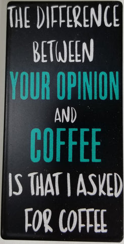 The Difference between YOUR OPINION and COFFEE Fridge Magnet