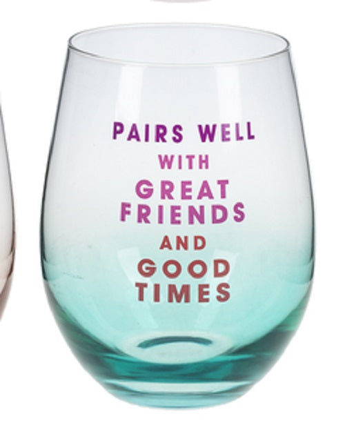 Pairs well with Great Friends and Good Times Stemless Wine Glass