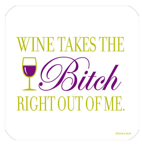 Wine Takes the Bitch Out of Me Coaster