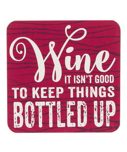 Wine It Isn't Good To Keep Things Bottled Up Drink Coaster