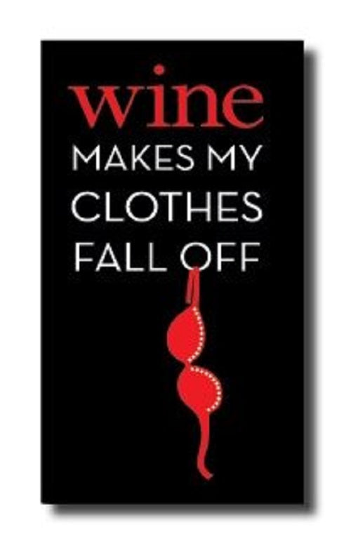 Wine Makes My Clothes Fall Off Fridge Magnet