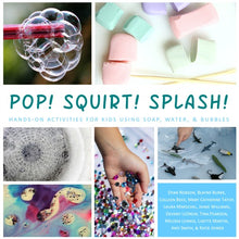 Load image into Gallery viewer, Pop! Squirt! Splash! Hands-On Activities for Kids Using Soap, Water, & Bubbles