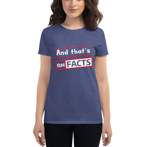 """And that's On Facts"" Women's short sleeve t-shirt"