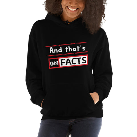 """And that's On Facts""  Hoodie"