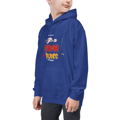 """It's a SHOW for DUDES"" Kids Hoodie"