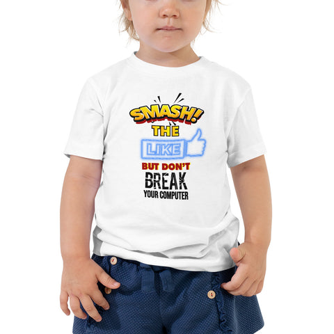 """SMASH THE LIKE BUTTON BUT DON'T BREAK YOUR COMPUTER"" Toddler Short Sleeve Tee"