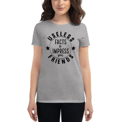 """USELESS FACTS TO IMPRESS YOUR FRIENDS"" Women's short sleeve t-shirt"