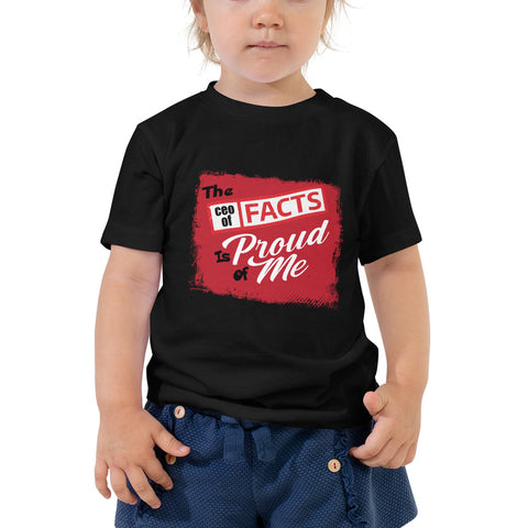 """The CEO Of Facts Is Proud Of Me"" Toddler Short Sleeve Tee"