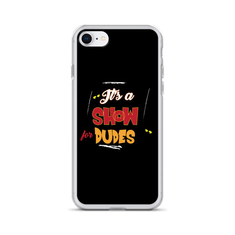 """It's a SHOW for DUDES"" iPhone Case"
