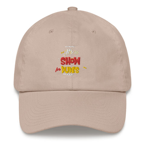 """It's a SHOW for DUDES"" Dad hat"