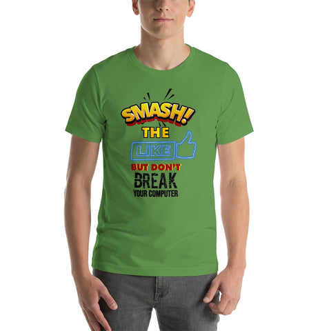 """SMASH THE LIKE BUTTON BUT DON'T BREAK YOUR COMPUTER"" Short-Sleeve T-Shirt"