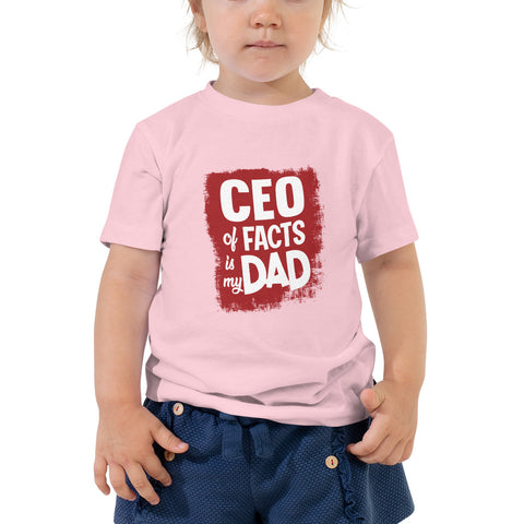 CEO of Facts Is My Dad Toddler Short Sleeve Tee