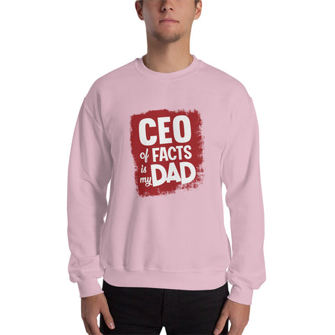 CEO of Facts Is My Dad Sweatshirt