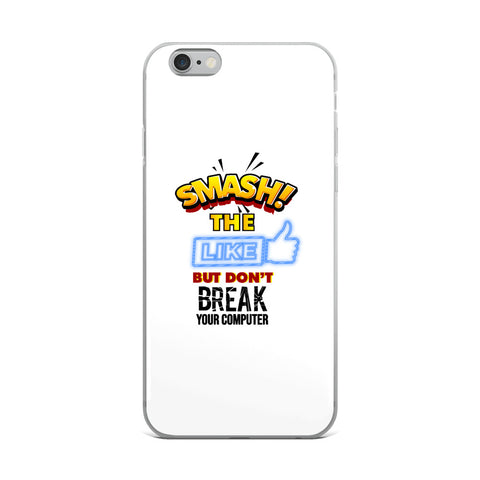 """SMASH THE LIKE BUTTON BUT DON'T BREAK YOUR COMPUTER"" iPhone Case"