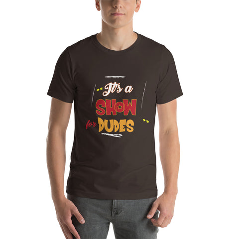 """It's a Show for DUDES"" Short-Sleeve T-Shirt"