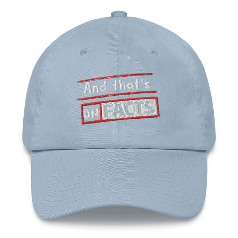 """And that's On Facts"" Dad hat"
