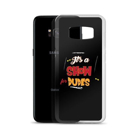 """It's a SHOW for DUDES"" Samsung Case"