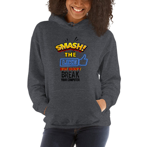 """SMASH THE LIKE BUTTION BUT DON'T BREAK YOUR COMPUTER"" Hoodie"
