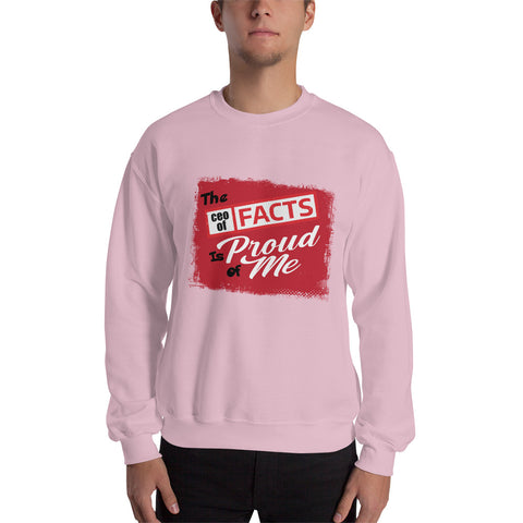 """The CEO Of Facts Is Proud Of Me"" Sweatshirt"