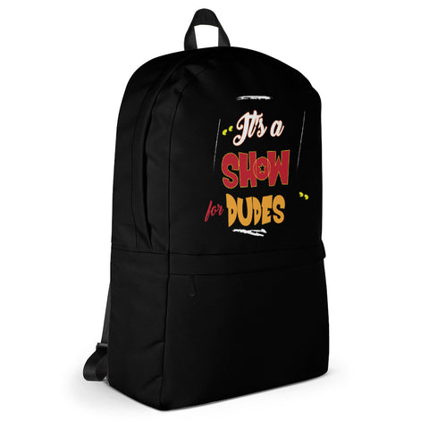 """It's a SHOW for DUDES"" Backpack"