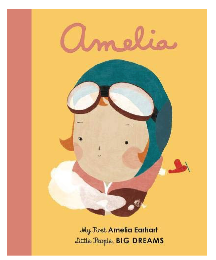 Amelia Earhart: My First Amelia Earhart (Little People, BIG DREAMS) Board book