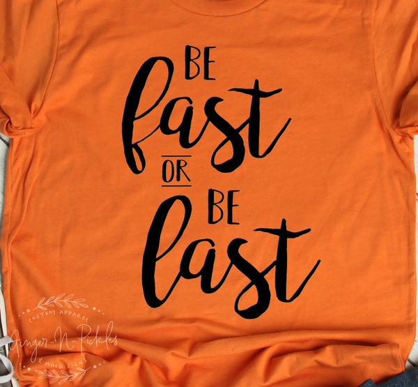 Be Fast Or Be Last Shirt, Adult Unisex Racing T-Shirt Dirt Bike Shirt Race Car Shirt Race Dad Race Mom Shirt Moto Dad Shirt