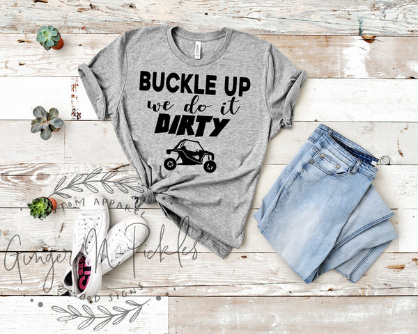 Buckle Up We Do It Dirty Shirt, UTV Shirt, Glamis Dunes UTV Riding Side by Side SxS Offroad Ride Dirty Short Sleeve Graphic T-Shirt