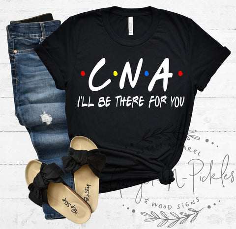 CNA I'll Be There For You Shirt, Certified Nursing Assistant Shirt, Friends TV Show Nurse Shirt, Nurse Life Nursing Shirts