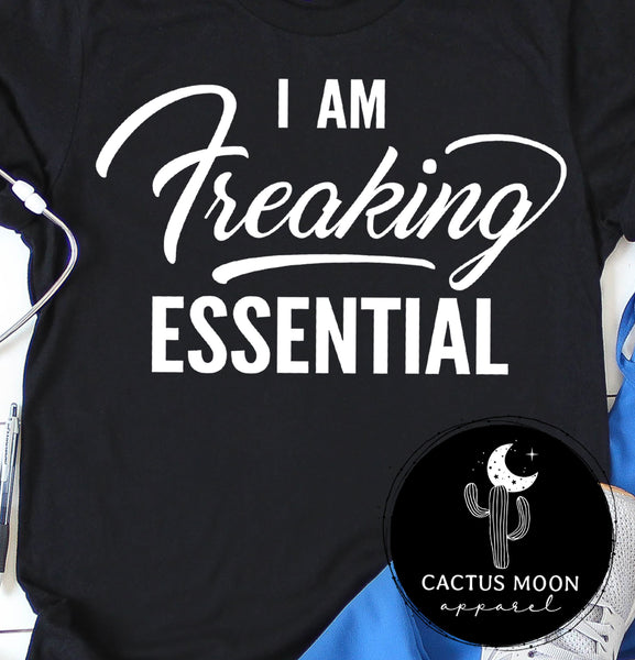 I Am Freaking Essential Short Sleeve or Long Sleeve Unisex T-Shirt, Essential Staff Shirt