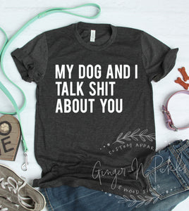 My Dog and I Talk Shit About You Short Sleeve Shirt, Funny Dog Mom Dog Lover Shirt